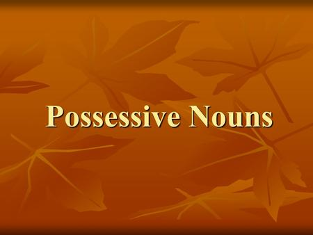 Possessive Nouns. A possessive noun shows ownership. Examples: Examples: Kathleen's desk Kathleen's desk an hour's time an hour's time those horses' manes.