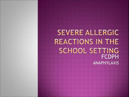 FCDPH ANAPHYLAXIS. Anaphylaxis (pronounced ana-fill-axis) is a serious allergic reaction that is rapid in onset and may cause death. FCDPH Retrieved from: