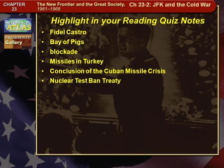 Getting to California Highlight in your Reading Quiz Notes Fidel Castro Bay of Pigs blockade Missiles in Turkey Conclusion of the Cuban Missile Crisis.