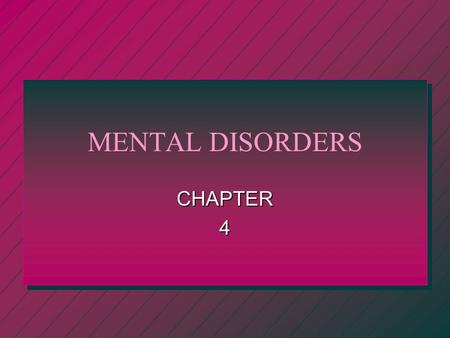 MENTAL DISORDERS CHAPTER4 Mental Disorders n A. Disorder – A disturbance in the normal function of a part of the body. 1. There are 230 types of mental.