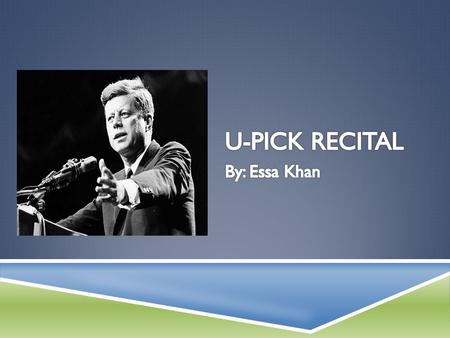 RECITAL HISTORICAL IMPORTANCE  John F. Kennedy was the 35 th President and these words was from one of the important part of the Civil Rights Address.