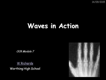 14/09/2015 Waves in Action OCR Module 7 W Richards Worthing High School.