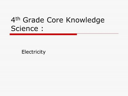 4 th Grade Core Knowledge Science : Electricity Review  Matter is everything around you.  Matter is composed of elements.  Atoms are the smallest.