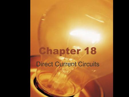 Chapter 18 Direct Current Circuits. Chapter 18 Objectives Compare emf v potential difference Construct circuit diagrams Open v Closed circuits Potential.