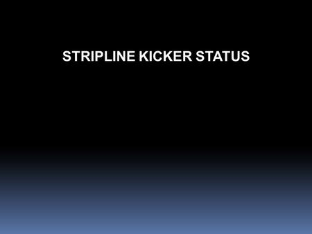 STRIPLINE KICKER STATUS. PRESENTATION OUTLINE 1.Design of a stripline kicker for beam injection in DAFNE storage rings. 2.HV tests and RF measurements.