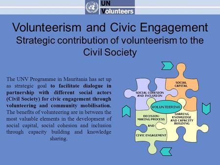 The UNV Programme in Mauritania has set up as strategic goal to facilitate dialogue in partnership with different social actors (Civil Society) for civic.