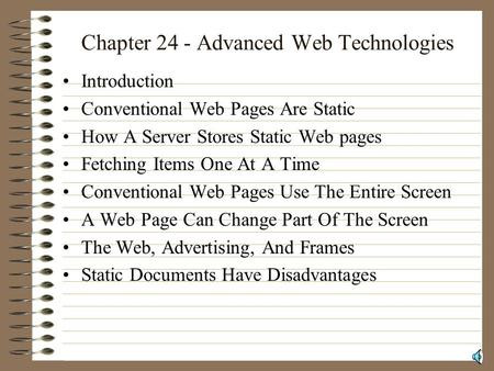 Chapter 24 - Advanced Web Technologies Introduction Conventional Web Pages Are Static How A Server Stores Static Web pages Fetching Items One At A Time.