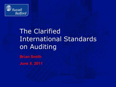 The Clarified International Standards on Auditing Brian Smith June 8, 2011.