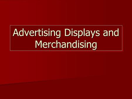 Advertising Displays and Merchandising. What is Advertising? Advertising is any form of non-personal communication about a product or service. Advertising.