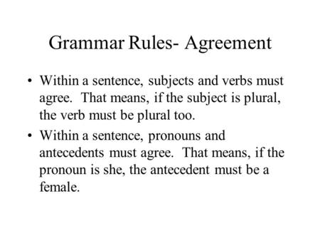 Grammar Rules- Agreement Within a sentence, subjects and verbs must agree. That means, if the subject is plural, the verb must be plural too. Within a.