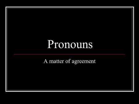 Pronoun Antecedent Agreement Pronoun A Pronoun Is The Word That