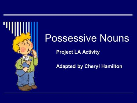 Possessive Nouns Project LA Activity Adapted by Cheryl Hamilton.