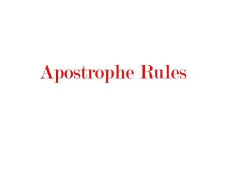 Apostrophe Rules. Singular Nouns vs. Plural Nouns Singular Dog Glass Baby Tree Hair Necklace Button Box Plural Dogs Glasses Babies Trees Hairs Necklaces.