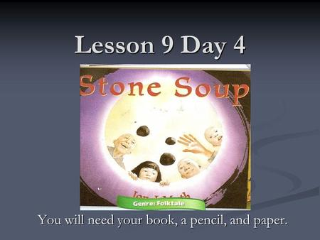 Lesson 9 Day 4 You will need your book, a pencil, and paper.