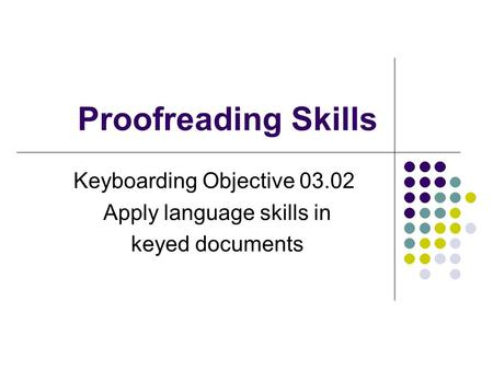 Proofreading Skills Keyboarding Objective 03.02 Apply language skills in keyed documents.