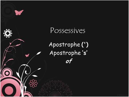Possessives Apostrophe (') Apostrophe 's' of. Rules 1.Add 's to a person/animal ~ ownership/relationship Exp: i) the girl's rings the dog's kennel Exp.