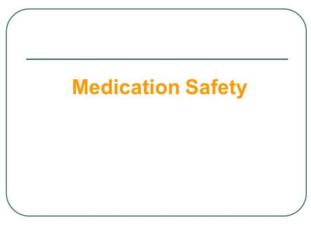 <strong>Medication</strong> Safety. Objectives  To know <strong>Medication</strong> Safety Terminology.  To Understand the relationship between <strong>medication</strong> errors, adverse drug events.
