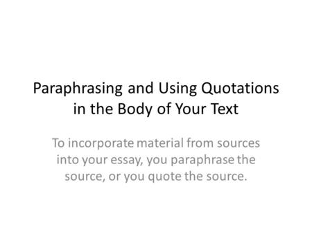 Paraphrasing and Using Quotations in the Body of Your Text