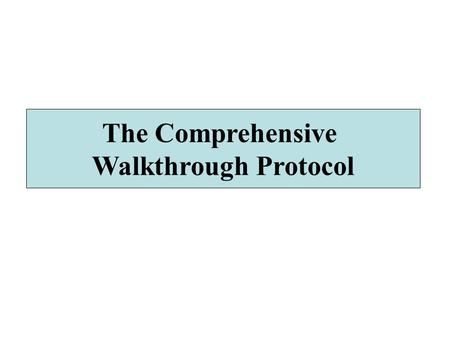 The Comprehensive Walk Through Protocol The Comprehensive Walkthrough Protocol.