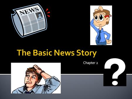 Chapter 2.  Finding the Focus  Information is everywhere ▪ News stories are developed around one main point ▪ Readers want to know the point of the.