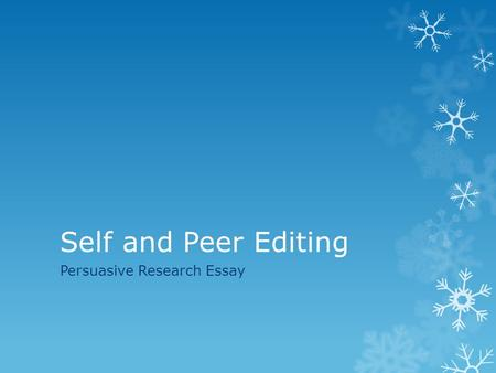 Self and Peer Editing Persuasive Research Essay. Self Editing  What questions do you have about your essay? What do you know you need to work on the.