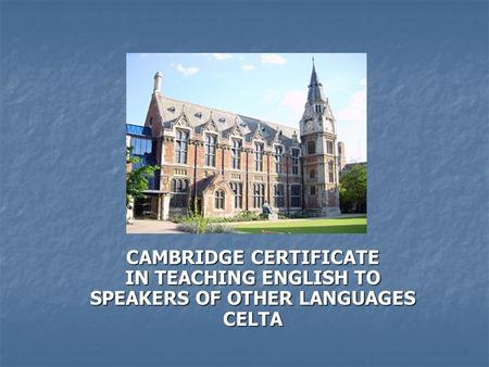 CAMBRIDGE CERTIFICATE IN TEACHING ENGLISH TO SPEAKERS OF OTHER LANGUAGES CELTA.