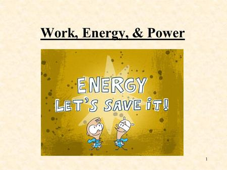 1 Work, Energy, & Power. 2 Work In science, commonly used terms may have slightly different definitions from normal usage. The quantity work, is a perfect.