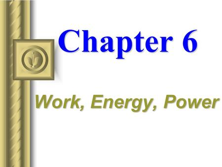 Chapter 6 Work, Energy, Power Work  The work done by force is defined as the product of that force times the parallel distance over which it acts. 