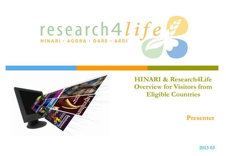 HINARI & Research4Life Overview for Visitors from Eligible Countries Presenter 2013 03.