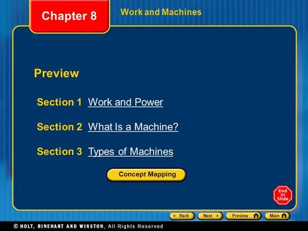 < BackNext >PreviewMain Preview Section 1 Work and PowerWork and Power Section 2 What Is a Machine?What Is a Machine? Section 3 Types of MachinesTypes.