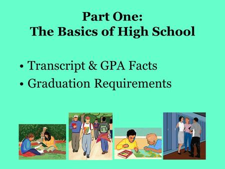 Part One: The Basics of High School Transcript & GPA Facts Graduation Requirements.