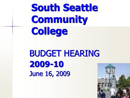 South Seattle Community College BUDGET HEARING 2009-10 June 16, 2009.