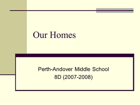 Our Homes Perth-Andover Middle School 8D (2007-2008)