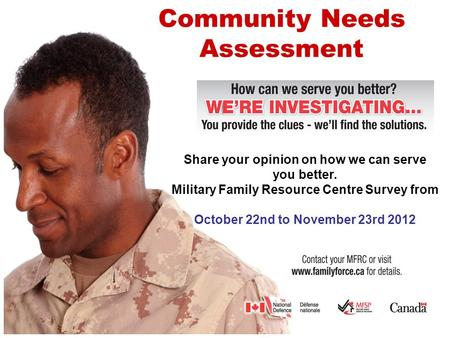 Community Needs Assessment Share your opinion on how we can serve you better. Military Family Resource Centre Survey from October 22nd to November 23rd.