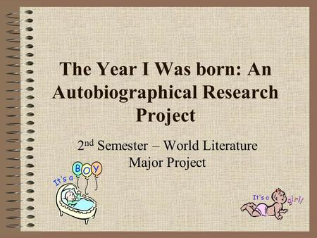 The Year I Was born: An Autobiographical Research Project 2 nd Semester – World Literature Major Project.