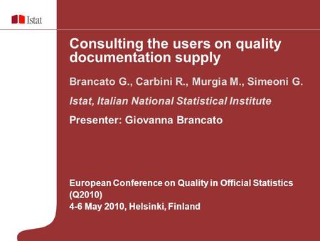 European Conference on Quality in Official Statistics (Q2010) 4-6 May 2010, Helsinki, Finland Brancato G., Carbini R., Murgia M., Simeoni G. Istat, Italian.