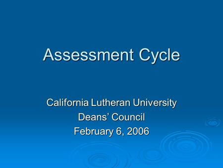 Assessment Cycle California Lutheran University Deans' Council February 6, 2006.