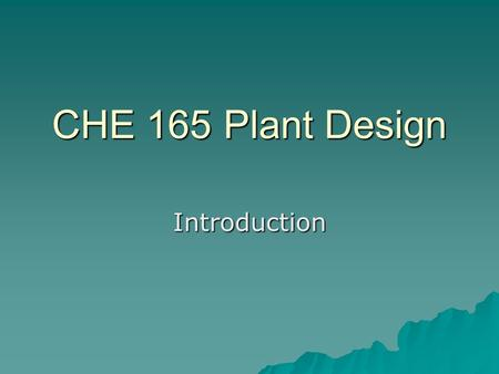 CHE 165 Plant Design Introduction. Greensheet Review  Target is Study –Reported Verbally and in Text –Consists of Various Components  Most are submitted.