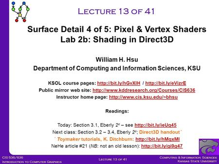 Computing & Information Sciences Kansas State University CIS 536/636 <strong>Introduction</strong> <strong>to</strong> Computer Graphics Lecture 13 of 41 William H. Hsu Department of Computing.