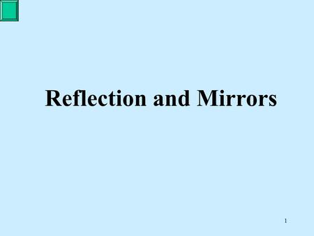 "1 Reflection and Mirrors. 2 The Law of Reflection "" The angle of incidence equals the angle of reflection."""