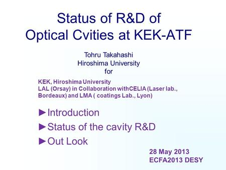 Status of R&D of Optical Cvities at KEK-ATF ►Introduction ►Status of the cavity R&D ►Out Look KEK, Hiroshima University LAL (Orsay) in Collaboration withCELIA.