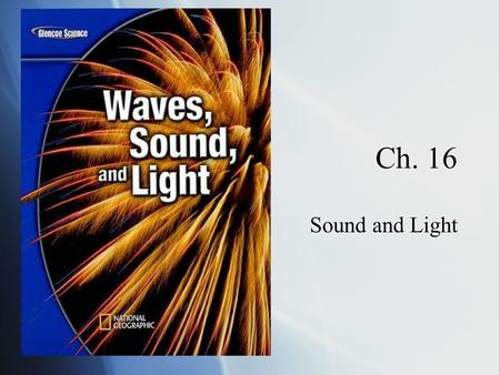 Ch. 16 Sound and Light. Sound  Sound wave: Caused by vibrations and carry energy through a medium.