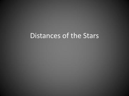 Distances of the Stars. Key Ideas Distance is the most important & most difficult quantity to measure in Astronomy Method of Trigonometric Parallaxes.
