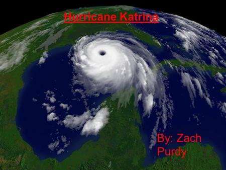 Hurricane Katrina By: Zach Purdy. Formed on August 23 rd 2005 Ended on August 31 st 2005.