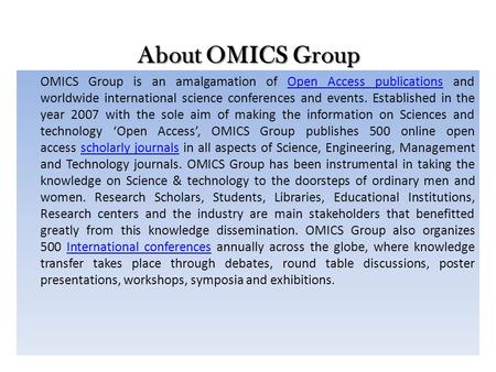 About OMICS Group OMICS Group is an amalgamation of Open Access publications and worldwide international science conferences and events. Established in.