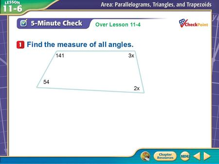 Over Lesson 11–5 A.A B.B C.C D.D 5-Minute Check 1 Find the measure of all angles. Over Lesson 11-4 141 3x 54 2x.