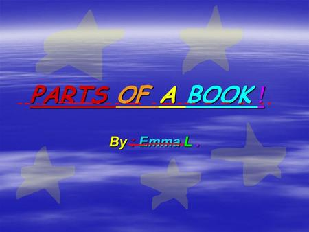 PARTS OF A BOOK ! By : Emma L.. The Title Page is the first page in a book tells you who the author and the publisher are tells you the title of the book.
