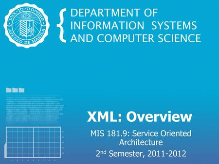 XML: Overview MIS 181.9: Service Oriented Architecture 2 nd Semester, 2011-2012.