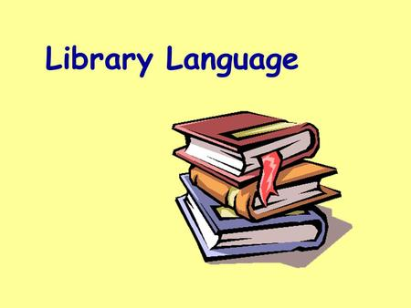 Library Language This program will help you practice the meanings for some of the words in our library language. Read the questions carefully before.