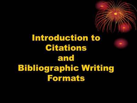 Introduction to Citations and Bibliographic Writing Formats.